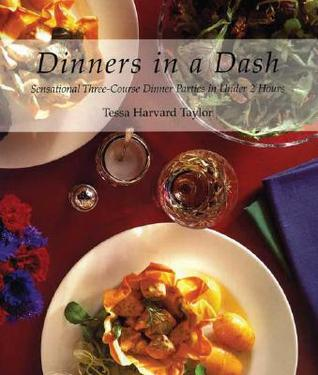 Dinners in a Dash: Sensational Three-Course Dinner Parties in Under 2 Hours Tessa Harvard Taylor