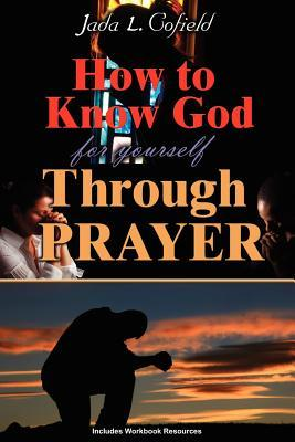 How to Know God for Yourself Through Prayer  by  Jada L. Cofield