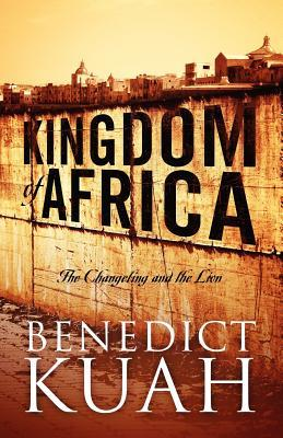 Kingdom of Africa: The Changeling and the Lion Benedict Kuah