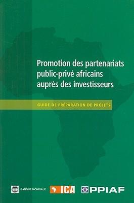 Promotion Des Partenariats Public-Prive Africains Aupres Des Investisseurs: Guide de Preparation de Projets World Bank Group