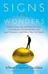 Signs and Wonders: Finding Peace, Joy, and Direction from Coincidences, Synchronicities, and Angel Murmurs--and Other Ways God Speaks