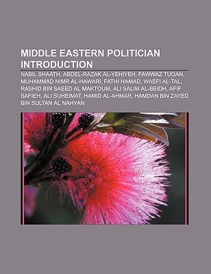 Middle Eastern Politician Introduction: Nabil Shaath, Abdel-Razak Al-Yehiyeh, Fawwaz Tuqan, Muhammad Nimr Al-Hawari, Fathi Hamad, Wasfi Al-Tal Source Wikipedia