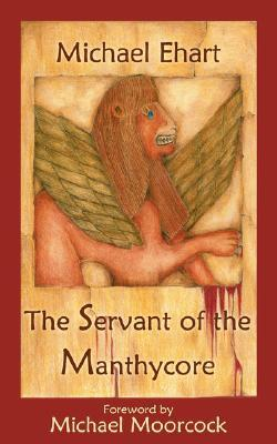 The Servant of the Manthycore  by  Michael Ehart