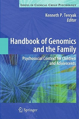 Handbook Of Genomics And The Family: Psychosocial Context For Children And Adolescents Kenneth P. Tercyak