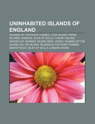 Uninhabited Islands of England: Islands of the River Thames, Looe Island, Farne Islands, Samson, Isles of Scilly, Canvey Island, Ravens Ait  by  Source Wikipedia