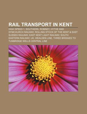 Rail Transport in Kent: High Speed 1, Southern, Romney, Hythe and Dymchurch Railway, Rolling Stock of the Kent & East Sussex Railway Source Wikipedia