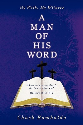 A Man of His Word: My Walk, My Witness  by  Chuck Rambaldo