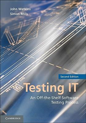 Testing IT: An Off-The-Shelf Software Testing Process  by  John Watkins