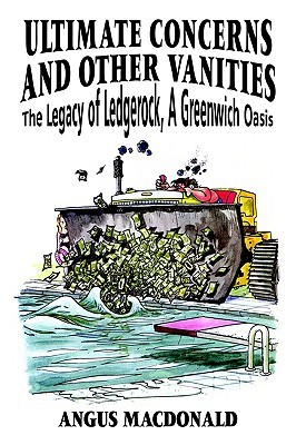 Ultimate Concerns and Other Vanities: The Legacy of Ledgerock, a Greenwich Oasis Angus MacDonald