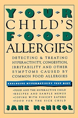 Your Childs Food Allergies: Detecting & Treating Hyperactivity, Congestion, Irritability and Other Symptoms Caused Common Food Allergies by Jane McNicol
