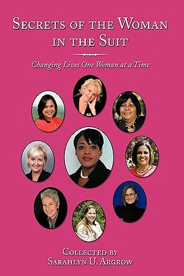 Secrets of the Woman in the Suit: Changing Lives One Woman at a Time  by  Sarahlyn U. Argrow