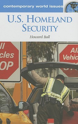 U. S. Homeland Security: A Reference Handbook Howard Ball