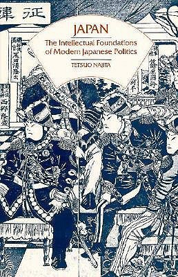 Japan: The Intellectual Foundations of Modern Japanese Politics  by  Tetsuo Najita