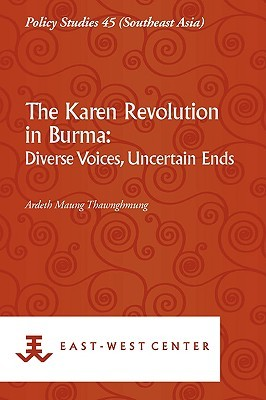 The Karen Revolution in Burma: Diverse Voices, Uncertain Ends  by  Ardeth Maung Thawnghmung