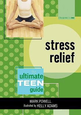 Stress Relief: The Ultimate Teen Guide  by  Mark   Powell