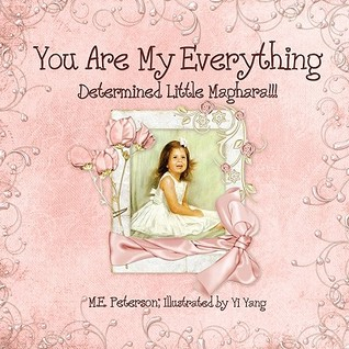 You Are My Everything: Determined Little Maghara!!! M.E. Peterson