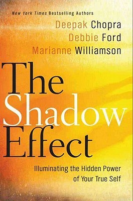 The Shadow Effect: Illuminating the Hidden Power of Your True Self Deepak Chopra