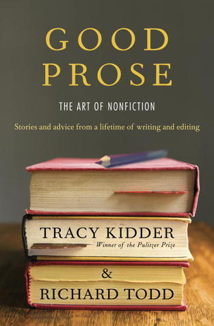 Book Review: Tracy Kidder & Richard Todd's Good Prose: The Art of Nonfiction