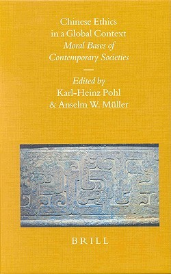 Chinese Ethics in a Global Context: Moral Bases of Contemporary Societies  by  Anselm W. Muller