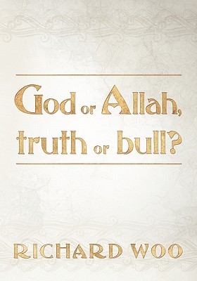God or Allah, Truth or Bull? Richard Woo