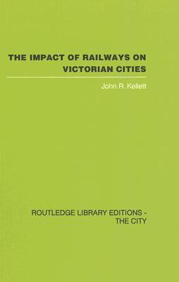 The Impact of Railways on Victorian Cities John Kellett