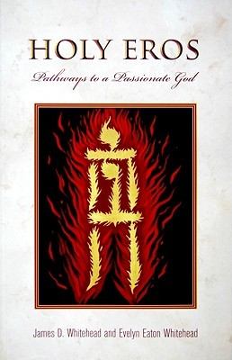 Holy Eros: Recovering the Passion of God  by  James D. Whitehead
