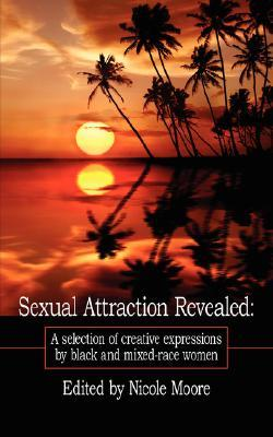 Sexual Attraction Revealed: : A Selection of Creative Expressions  by  Black and Mixed-Race Women by Nicole Moore