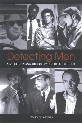 Detecting Men: Masculinity and the Hollywood Detective Film Philippa Gates