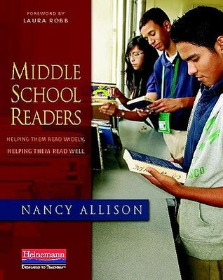 Middle School Readers: Helping Them Read Widely, Helping Them Read Well Nancy Allison