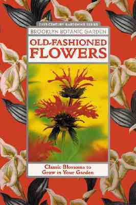 Old-Fashioned Flowers: Classic Blossoms to Grow in Your Garden  by  Brooklyn Botanic Garden