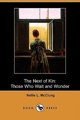 The Next of Kin: Those Who Wait and Wonder  by  Nellie L. McClung