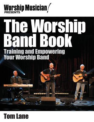 The Worship Band Book: Training and Empowering Your Worship Band Tom Lane