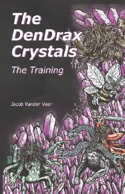 The Dendrax Crystals: The Training Jacob Vander Veer