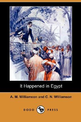 It Happened in Egypt by C.N. Williamson