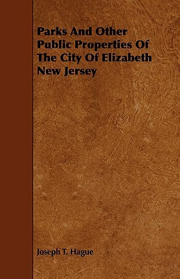 Parks and Other Public Properties of the City of Elizabeth New Jersey  by  Joseph T. Hague