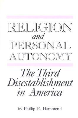 Religion and Personal Autonomy: The Third Disestablishment in America  by  Phillip E. Hammond