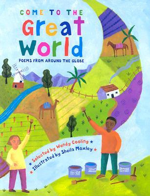 Come to the Great World: Poems from Around the World Wendy Cooling