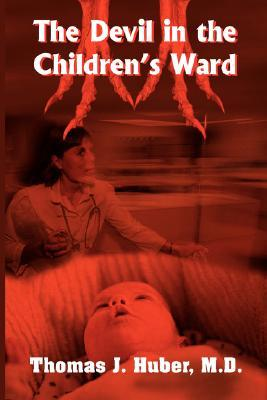 The Devil in the Childrens Ward  by  Thomas J. Huber