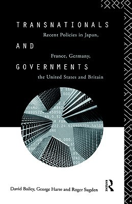 Transnationals and Governments: Recent Policies in Japan, France, Germany, the United States and Britain  by  David Bailey