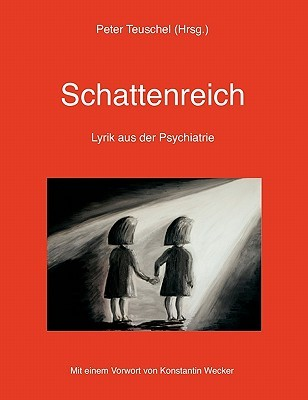 Schattenreich: Lyrik aus der Psychiatrie  by  Peter Teuschel