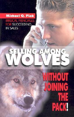 Selling Among Wolves: Without Joining the Pack! Michael Pink