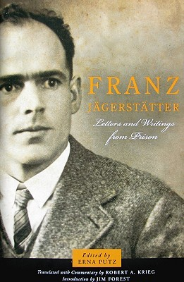 Franz Jägerstätter: Letters and Writings from Prison  by  Erna Putz