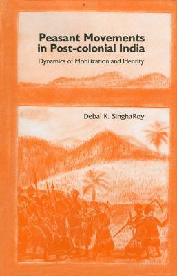 Peasants Movements in Post-Colonial India Debal K Singharoy