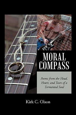 Moral Compass: Poems from the Head, Heart, and Tears of a Tormented Soul  by  C. Olson Kirk C. Olson