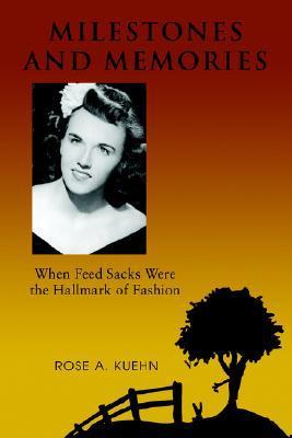 Milestones and Memories: When Feed Sacks Were the Hallmark of Fashion Rose A. Kuehn
