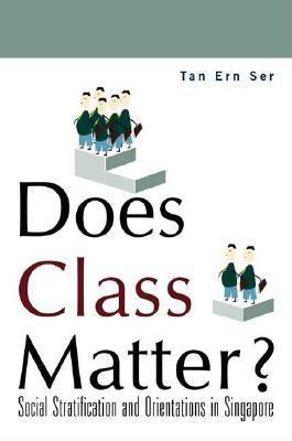 Does Class Matter? Social Stratification and Orientations in Singapore Ern Ser Tan