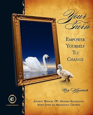 Your Turn: Empower Yourself to Change  by  Nick Kolesnikoff