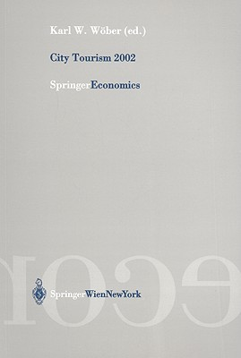 City Tourism: Proceedings of European Cities Tourisms International Conference in Vienna, Austria, 2002 Karl W. Wober