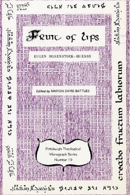 The Fruit of Lips, or Why Four Gospels Eugen Rosenstock-Huessy
