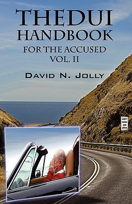 The DUI Handbook: For the Accused Vol. II David N. Jolly